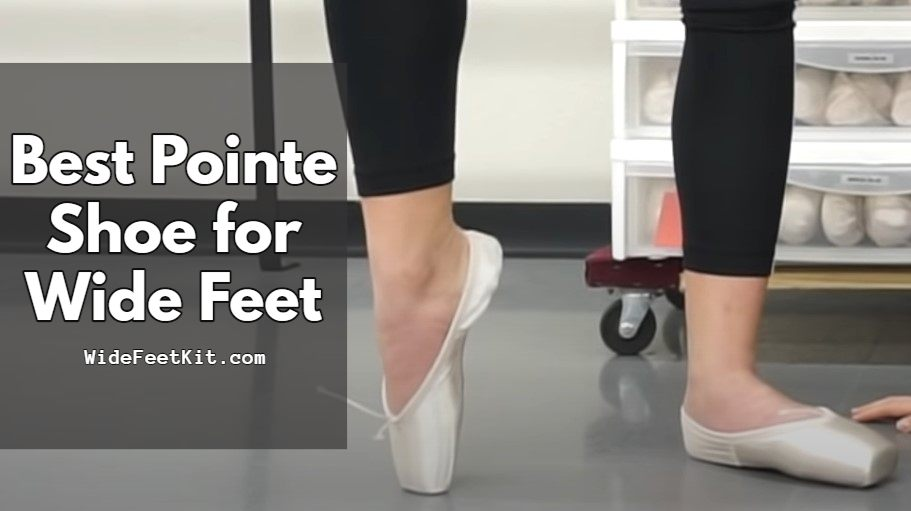 Best Pointe Shoe for Wide Feet and High Arches