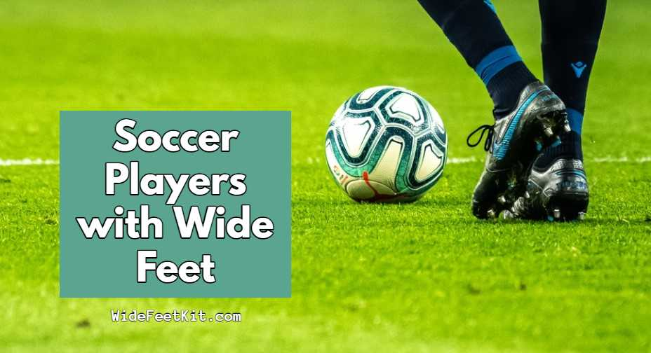 Soccer Players with Wide Feet