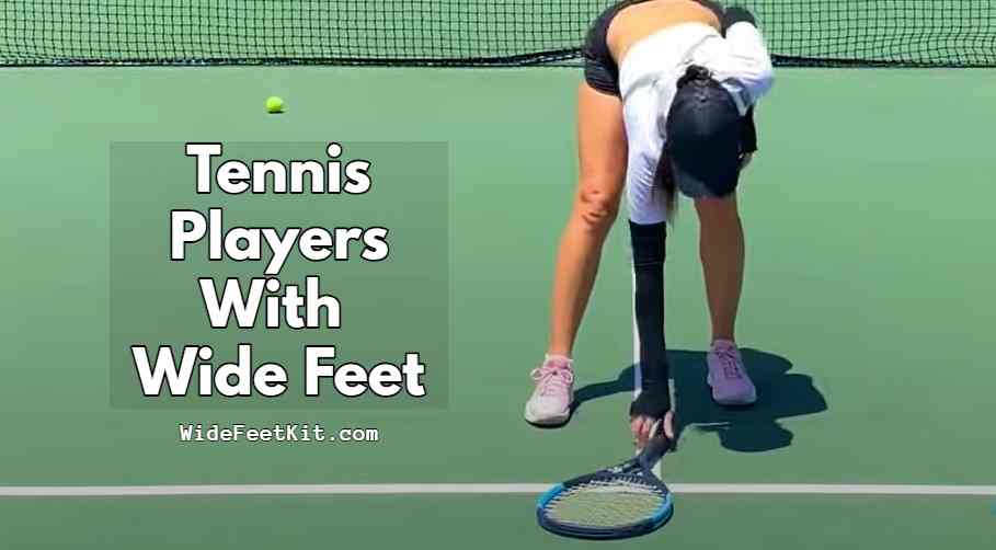 Tennis Players With Wide Feet