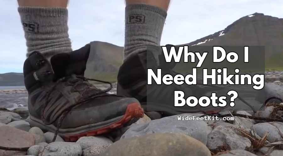 Why Do I Need Hiking Boots?