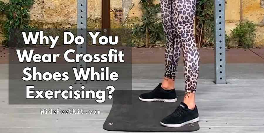 Why Do You Wear Crossfit Shoes While Exercising?